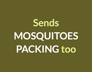 Sends MOSQUITOES PACKING too